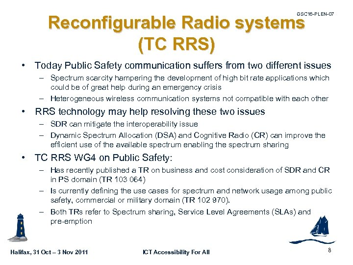 GSC 16 -PLEN-07 Reconfigurable Radio systems (TC RRS) • Today Public Safety communication suffers