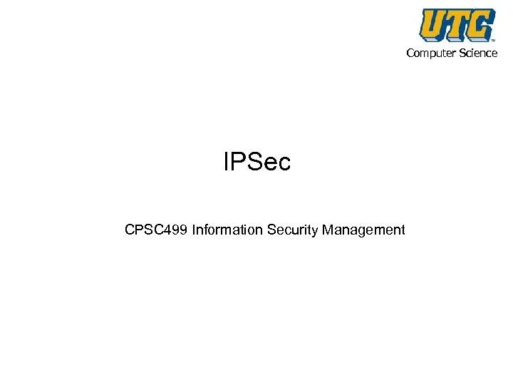 Computer Science IPSec CPSC 499 Information Security Management