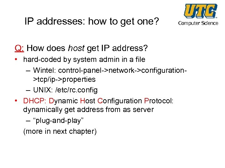 IP addresses: how to get one? Computer Science Q: How does host get IP