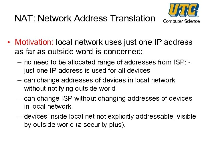 NAT: Network Address Translation Computer Science • Motivation: local network uses just one IP