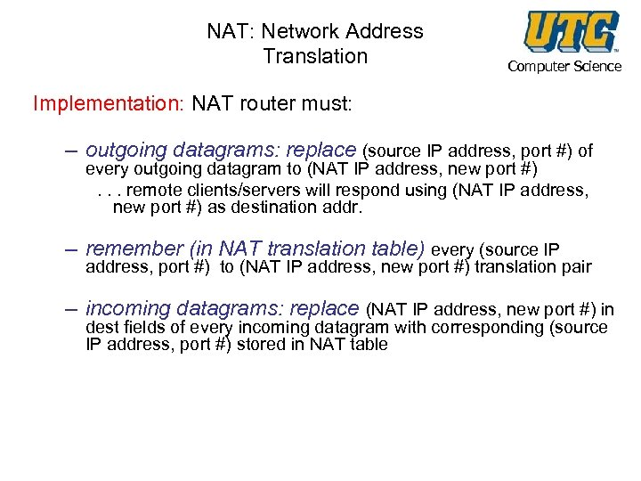 NAT: Network Address Translation Computer Science Implementation: NAT router must: – outgoing datagrams: replace