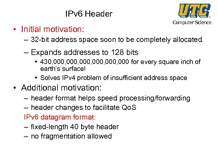 IPv 6 Header • Initial motivation: Computer Science – 32 -bit address space soon