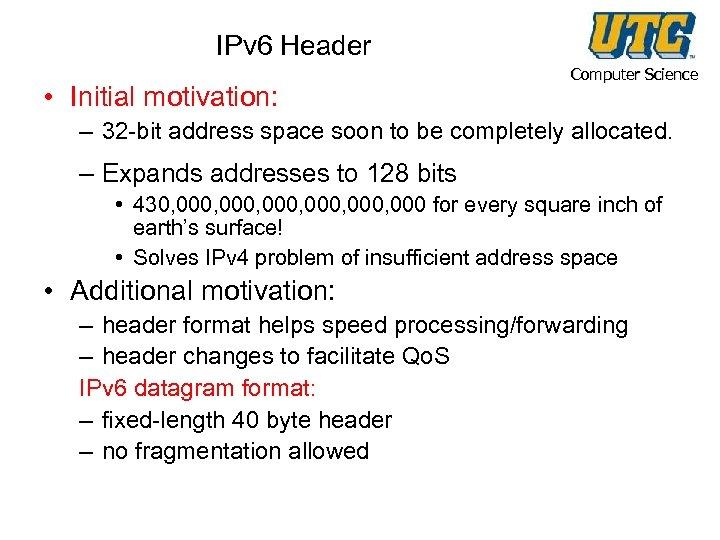 IPv 6 Header • Initial motivation: Computer Science – 32 -bit address space soon