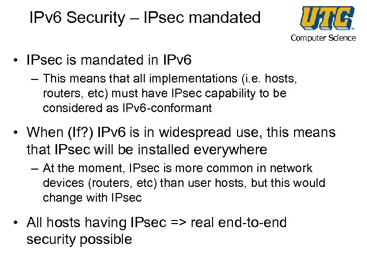 IPv 6 Security – IPsec mandated Computer Science • IPsec is mandated in IPv