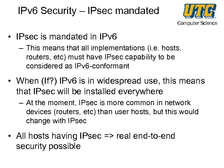 IPv 6 Security – IPsec mandated Computer Science • IPsec is mandated in IPv