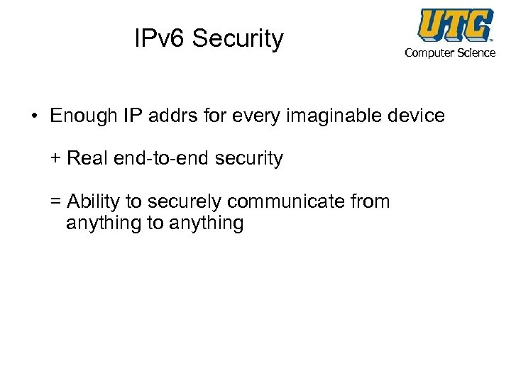 IPv 6 Security Computer Science • Enough IP addrs for every imaginable device +