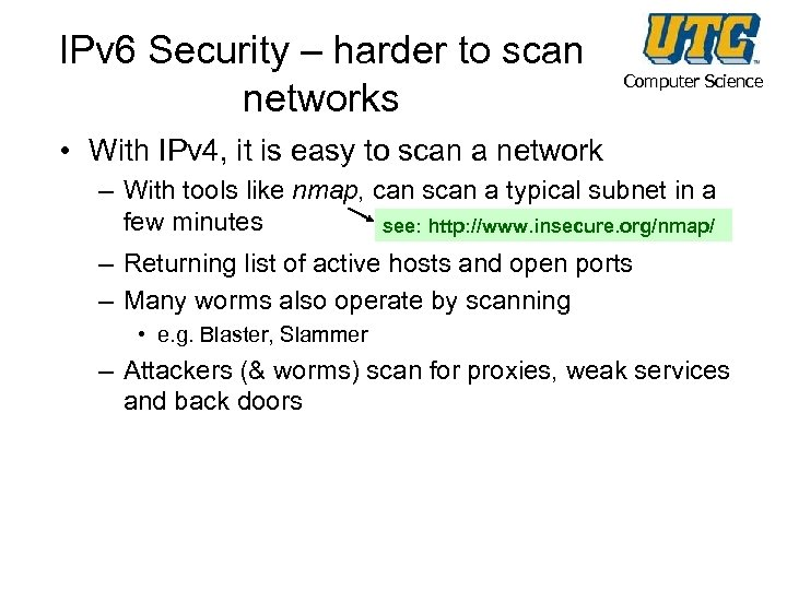 IPv 6 Security – harder to scan networks Computer Science • With IPv 4,