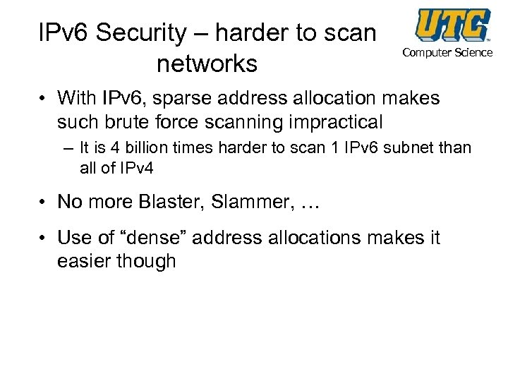 IPv 6 Security – harder to scan networks Computer Science • With IPv 6,
