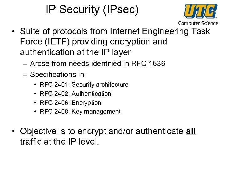 IP Security (IPsec) Computer Science • Suite of protocols from Internet Engineering Task Force