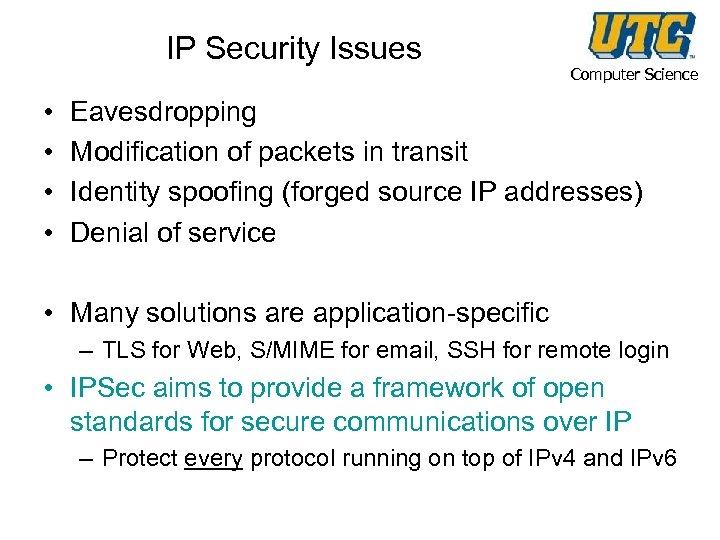 IP Security Issues • • Computer Science Eavesdropping Modification of packets in transit Identity