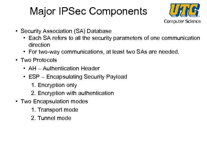 Major IPSec Components Computer Science • Security Association (SA) Database • Each SA refers