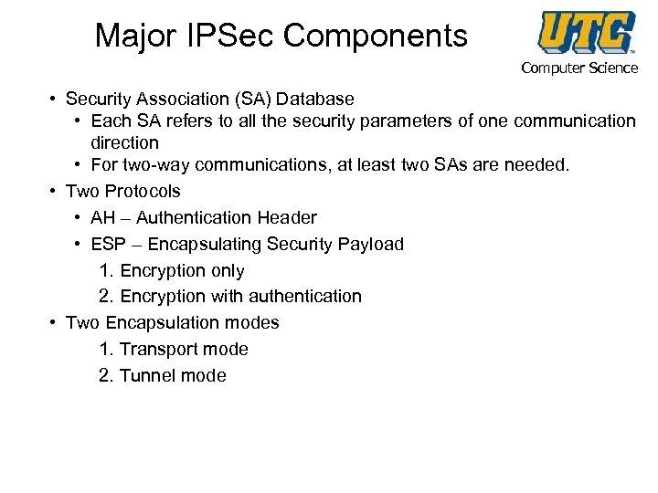 Major IPSec Components Computer Science • Security Association (SA) Database • Each SA refers