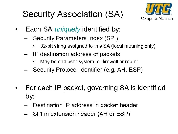 Security Association (SA) • Computer Science Each SA uniquely identified by: – Security Parameters