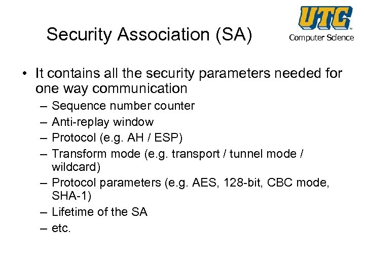 Security Association (SA) Computer Science • It contains all the security parameters needed for
