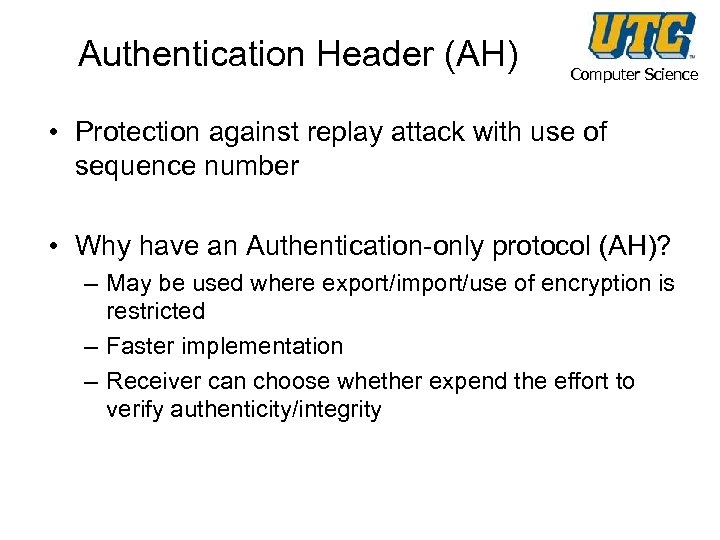Authentication Header (AH) Computer Science • Protection against replay attack with use of sequence
