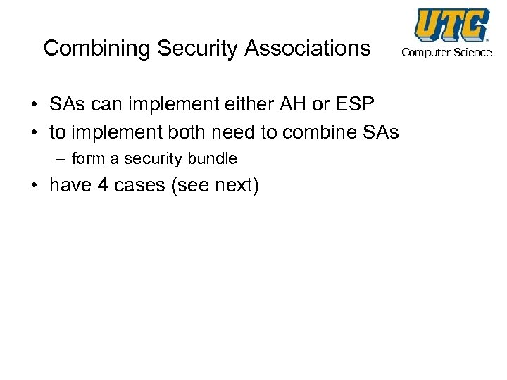 Combining Security Associations • SAs can implement either AH or ESP • to implement