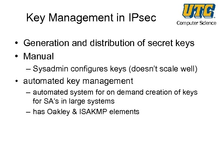 Key Management in IPsec Computer Science • Generation and distribution of secret keys •