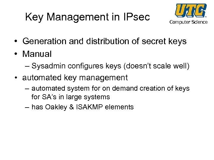 Key Management in IPsec Computer Science • Generation and distribution of secret keys •