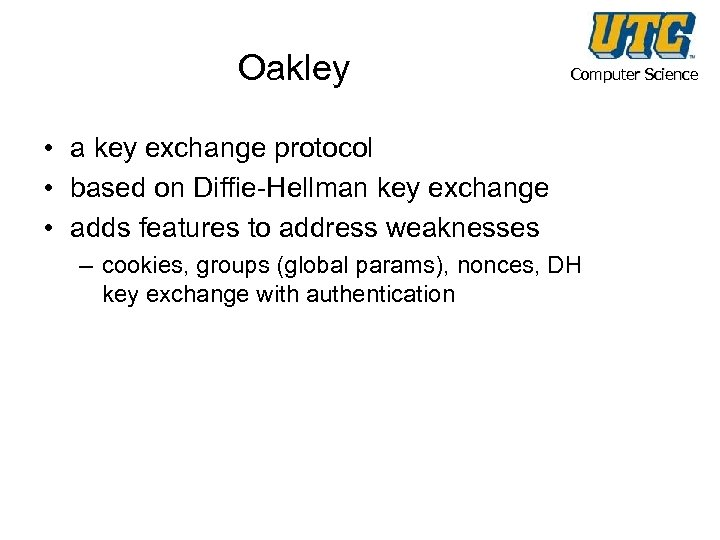 Oakley Computer Science • a key exchange protocol • based on Diffie-Hellman key exchange