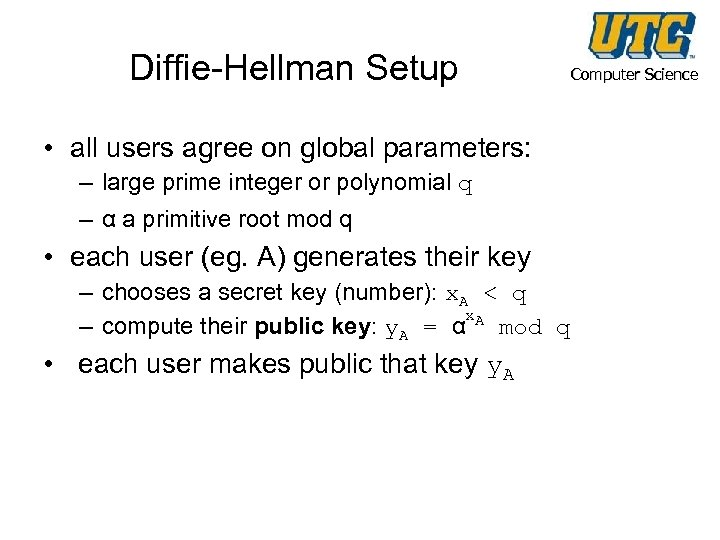 Diffie-Hellman Setup • all users agree on global parameters: – large prime integer or
