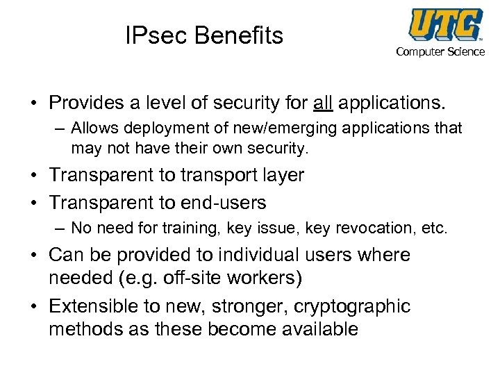 IPsec Benefits Computer Science • Provides a level of security for all applications. –