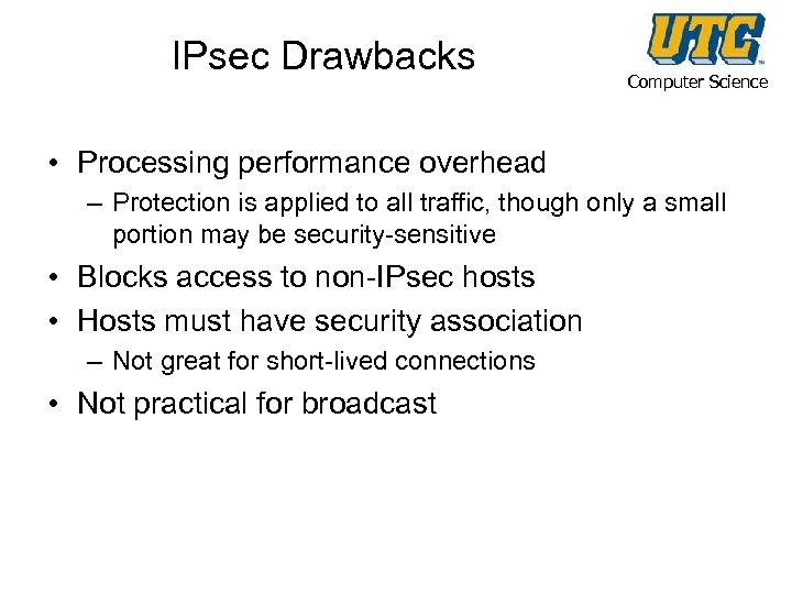 IPsec Drawbacks Computer Science • Processing performance overhead – Protection is applied to all