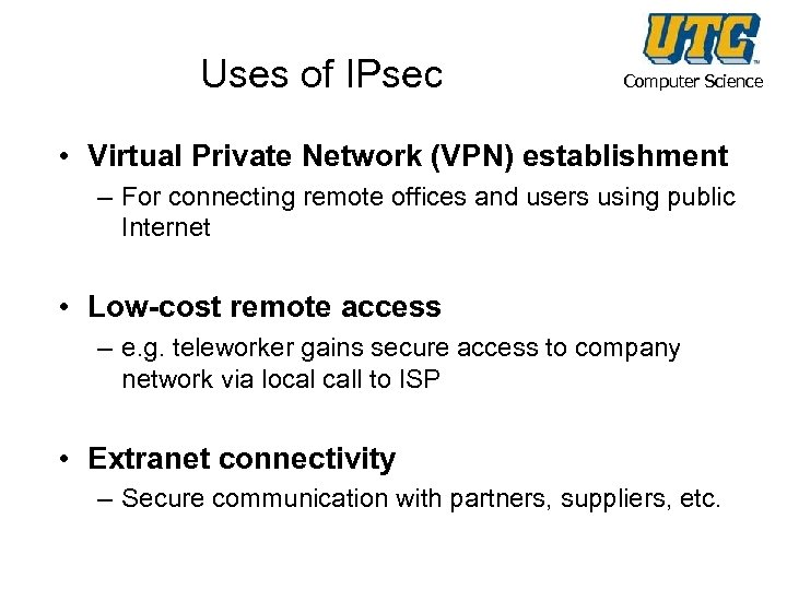Uses of IPsec Computer Science • Virtual Private Network (VPN) establishment – For connecting