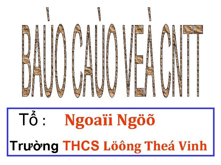 Tổ : Ngoaïi Ngöõ Trường THCS Löông Theá Vinh
