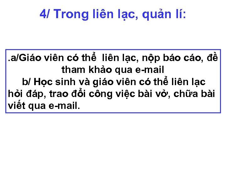 4/ Trong liên lạc, quản lí: . a/Giáo viên có thể liên lạc, nộp
