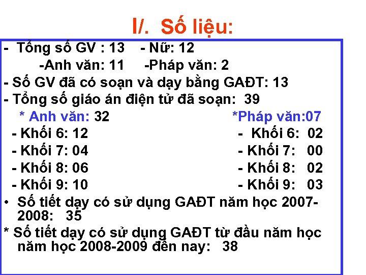 I/. Số liệu: - Tổng số GV : 13 - Nữ: 12 -Anh văn:
