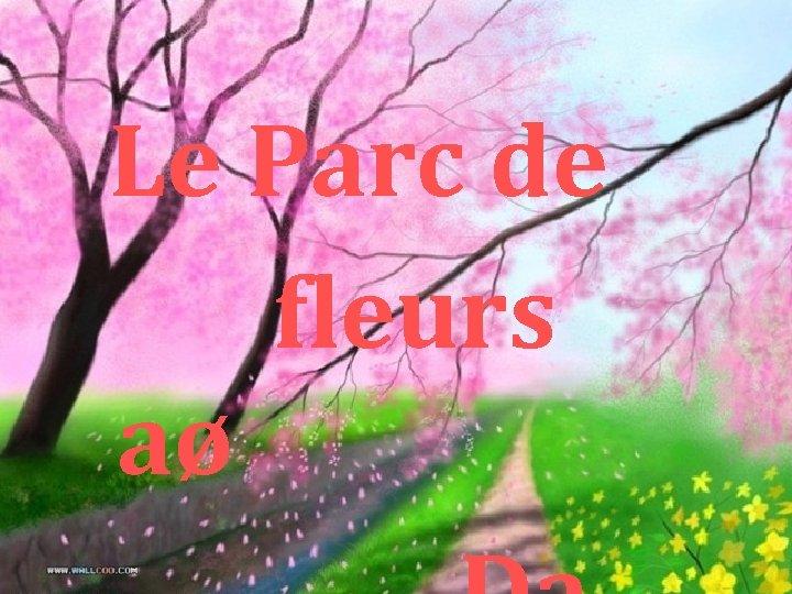 Le Parc de fleurs aø