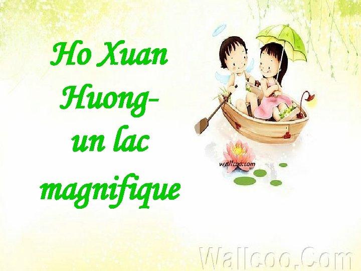 Ho Xuan Huongun lac magnifique