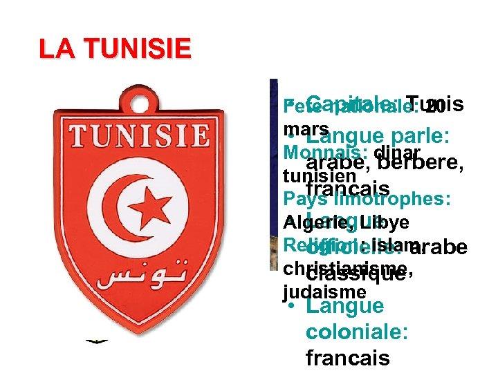 LA TUNISIE • Capitale: Tunis Fete nationale: 20 mars • Langue parle: Monnais: dinar