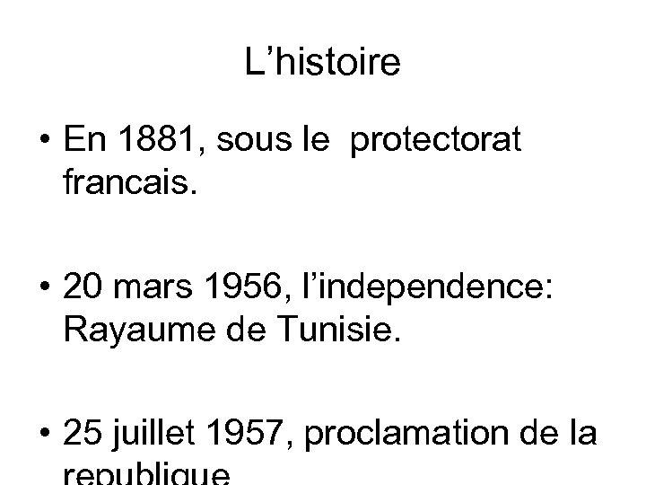 L'histoire • En 1881, sous le protectorat francais. • 20 mars 1956, l'independence: Rayaume