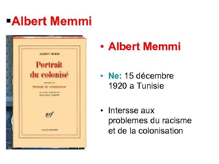 §Albert Memmi • Ne: 15 décembre 1920 a Tunisie • Intersse aux problemes du