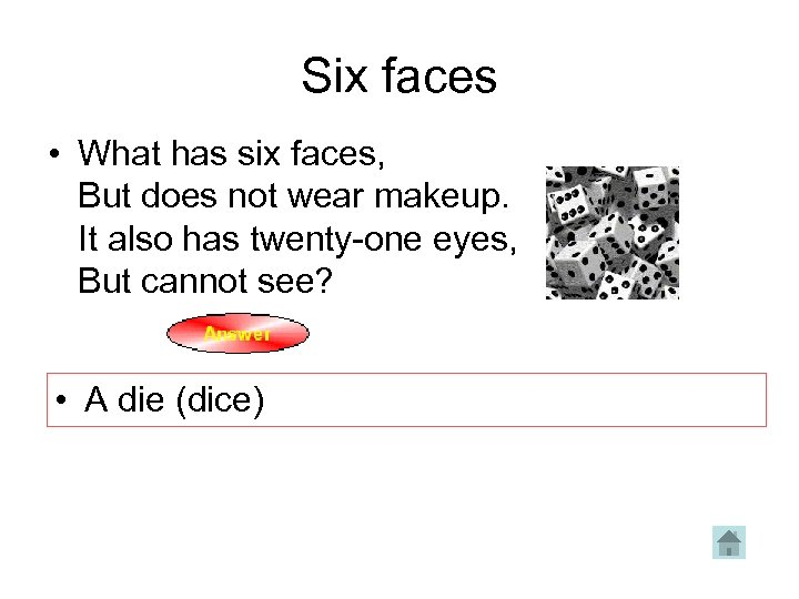 Six faces • What has six faces, But does not wear makeup. It also