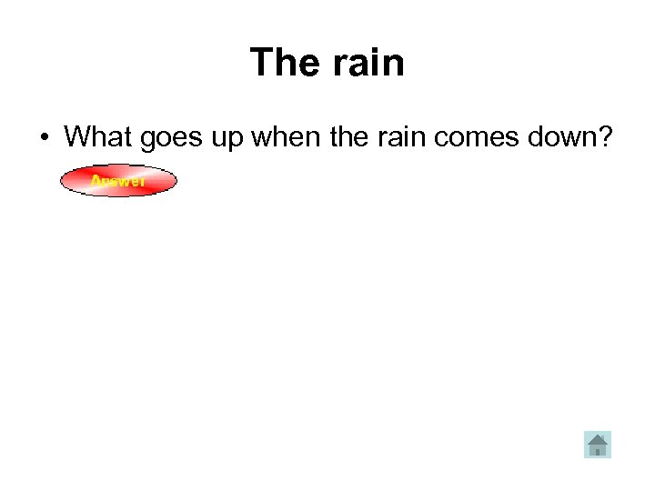The rain • What goes up when the rain comes down?