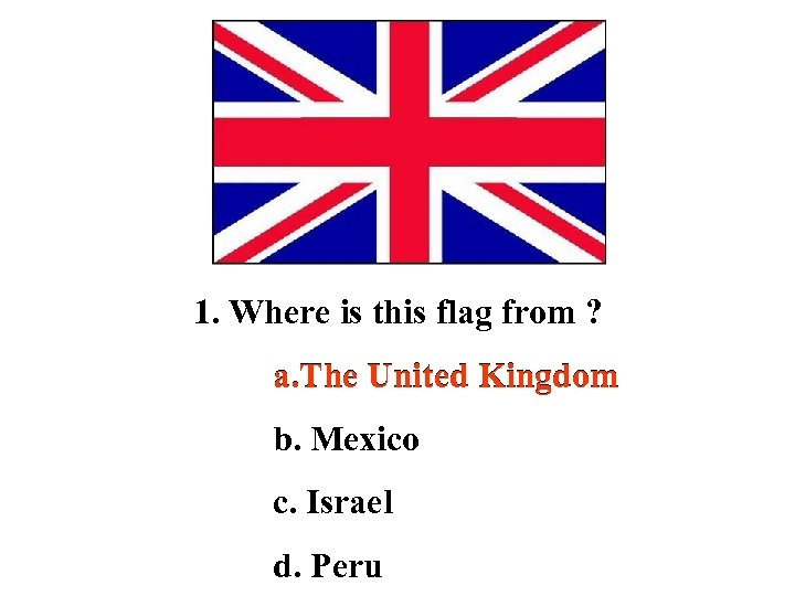 1. Where is this flag from ? a. The United Kingdom b. Mexico c.