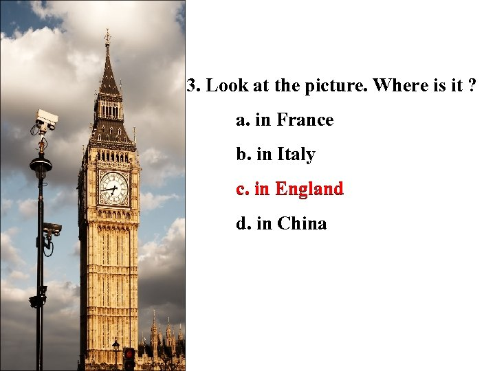 3. Look at the picture. Where is it ? a. in France b. in