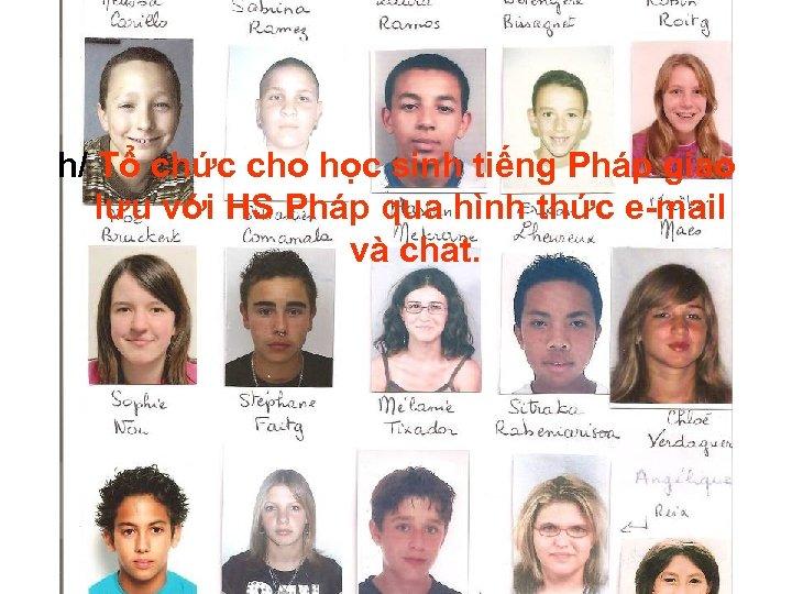 h/ Tổ chức cho học sinh tiếng Pháp giao lưu với HS Pháp qua