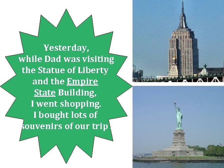 Yesterday, while Dad was visiting the Statue of Liberty and the Empire State Building,