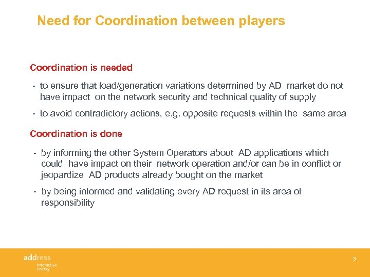 Need for Coordination between players Coordination is needed - to ensure that load/generation variations
