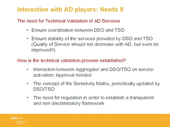 Interaction with AD players: Needs II The need for Technical Validation of AD Services