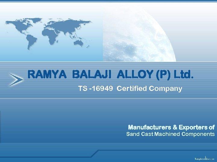 RAMYA BALAJI ALLOY (P) Ltd. TS -16949 Certified Company Manufacturers & Exporters of Sand