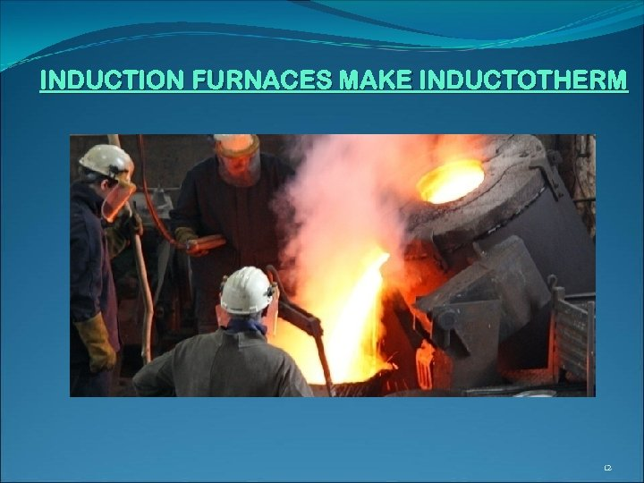 INDUCTION FURNACES MAKE INDUCTOTHERM 12