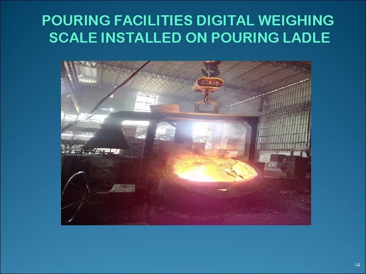 POURING FACILITIES DIGITAL WEIGHING SCALE INSTALLED ON POURING LADLE 14