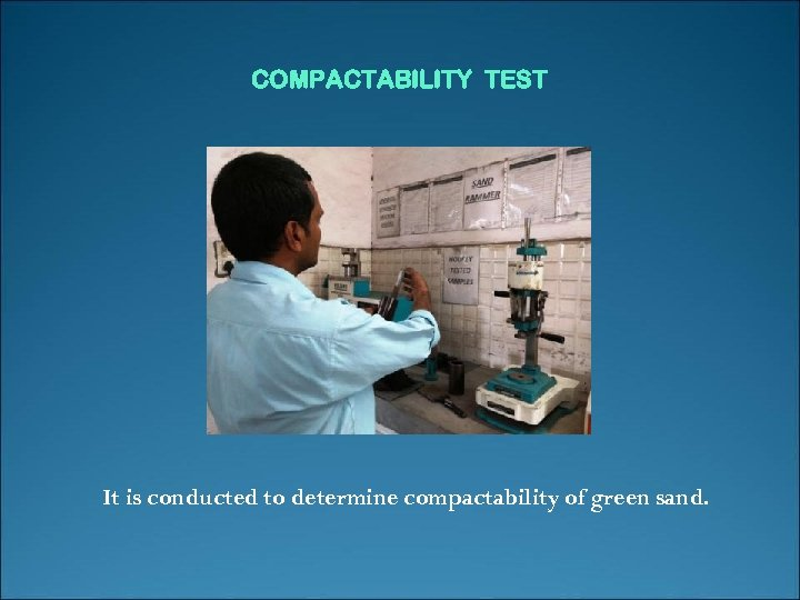 COMPACTABILITY TEST It is conducted to determine compactability of green sand.