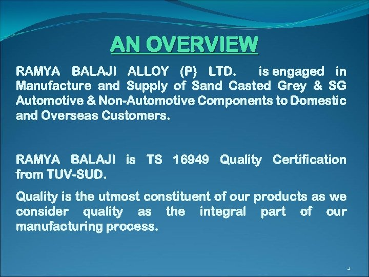 AN OVERVIEW RAMYA BALAJI ALLOY (P) LTD. is engaged in Manufacture and Supply of