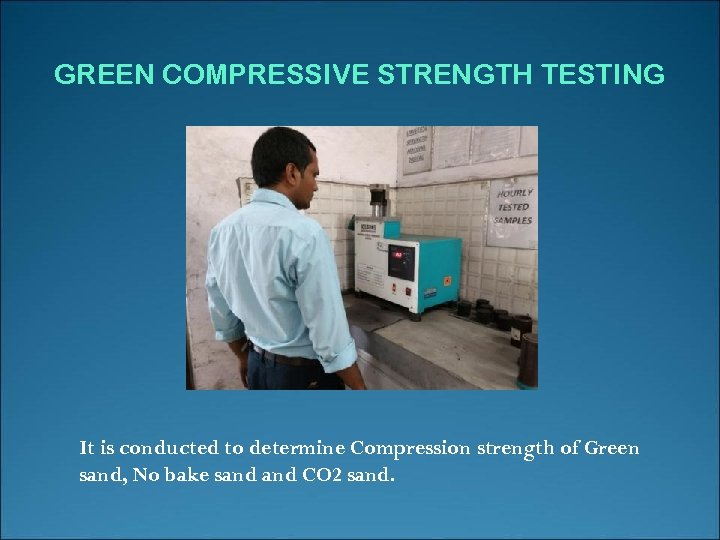 GREEN COMPRESSIVE STRENGTH TESTING It is conducted to determine Compression strength of Green sand,
