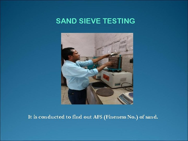 SAND SIEVE TESTING It is conducted to find out AFS (Fineness No. ) of